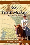 img - for The Tent Maker who is John Francis Taylor: End Time Heroes Living First Century Faith (The 'His Story' Chronicles) (Volume 4) book / textbook / text book