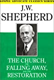 The Church, the Falling Away, and the Restoration, J. W. Shepherd, 0892255048