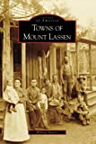 Towns of Mount Lassen (CA) (Images of America)