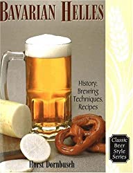 Bavarian Lager: Beerhall Helles History, Brewing Techniques, Recipes (Classic Beer Style)