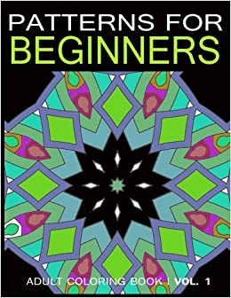 Amazon Pattern For Beginners Adult Coloring Book Vol 1 9781543162387 V Art Books