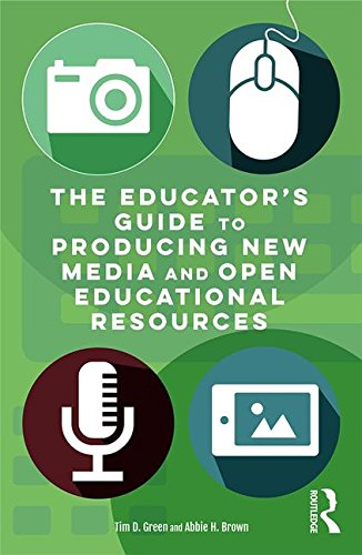 The Educator's Guide to Producing New Media and Open Educational Resources