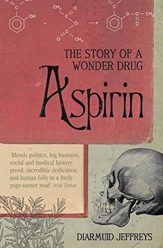 Aspirin : The Remarkable Story of a Wonder Drug