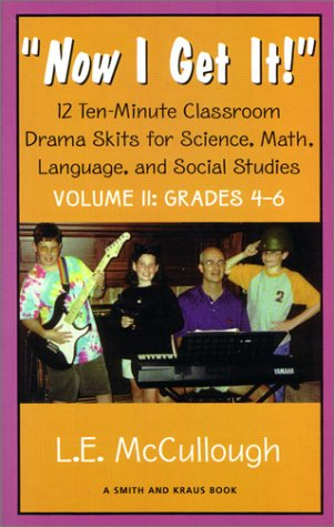 Now I Get It: 12 Ten-Minute Classroom Drama Skits for Science, Math, Language, and Social Studies Volume II : Grades 4-6 (Young Actors Series) by Brand: Smith Kraus Pub Inc