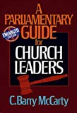 A Parliamentary Guide for Church Leaders, C. Barry McCarty, 0805431160