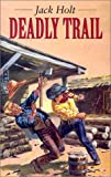 Deadly Trail, Jack Holt, 1842621955