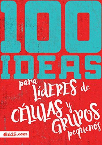100 ideas para lideres de celulas y grupos pequeños (Spanish Edition) [Not Available] (Tapa Blanda)