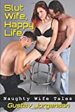 Slut Wife, Happy Life: Naughty Wife Tales
