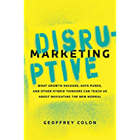 Disruptive Marketing: What Growth Hackers, Data Punks, and Other Hybrid Thinkers Can Teach Us About Navigating the New Normal (English Edition)