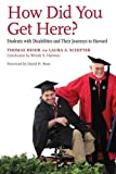 img - for How Did You Get Here?: Students with Disabilities and Their Journeys to Harvard book / textbook / text book