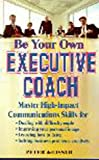 img - for Be Your Own Executive Coach: Master High Impact Communications Skills for: Dealing With Difficult People, Improving Your Personal Image, Learning How to Listen and Solving Business Problems Creatively book / textbook / text book