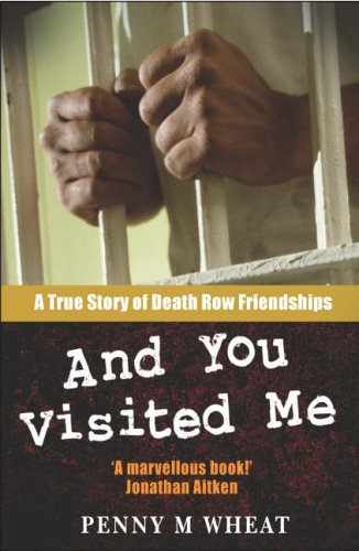 And You Visited Me: A True Story of Death Row Friendships Penny M. Wheat