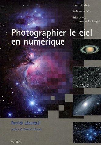 Photographier le ciel en numérique : Appareils photo Webcam et CCD Prise de vue et traitement des images