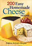 200 Easy Homemade Cheese Recipes, Debra Amrein-Boyes, 0778802183