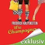 Wie Champagner (Herbert 2) | Friedrich Kalpenstein