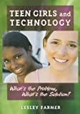 Teen Girls and Technology, Lesley S. J. Farmer, 0838909744
