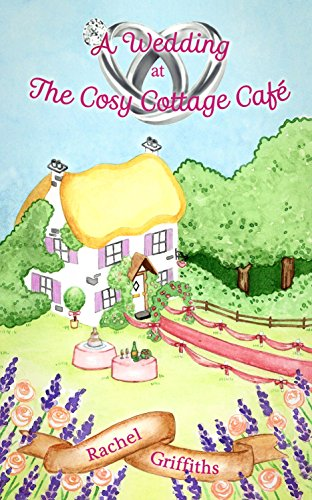 A Wedding at The Cosy Cottage Café: A delightful romantic comedy to make you smile this summer