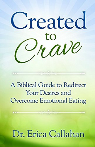 Created to Crave: A Biblical Guide to Redirect Your Desires and Overcome Emotional Eating