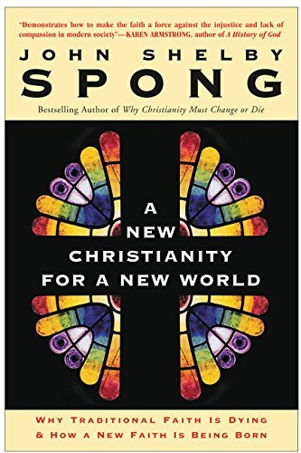 A New Christianity for a New World: Why Traditional Faith Is Dying and How a New Faith Is Being Born by John Shelby Spong (2001-09-18) ()