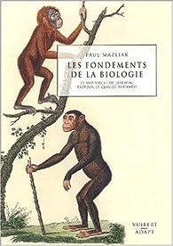 Les fondements de la biologie : Le XIXème siècle de Darwin, Pasteur et Claude Bernard par Paul Mazliak