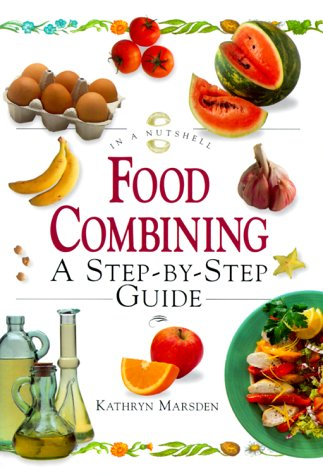 Food Combining (In a Nutshell: - Food Combining Made Easy