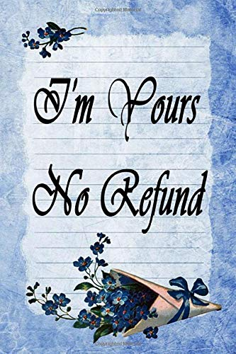 I M Yours No Refund Funny Cute Quotes Lover Notebook For Boyfriend Or Girlfriend Size 6 9 120 Pages Notebooksroom 9781660161522 Amazon Com Books