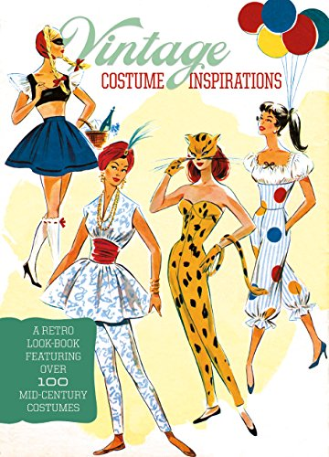 Vintage Costume Inspirations: A Retro Look Book Featuring Over 100 Mid-Century Costume -