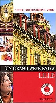 Un grand week-end à Lille par  Guide Un Grand Week-end