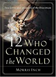 img - for 12 Who Changed the World: The Lives and Legends of the Disciples book / textbook / text book