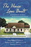 img - for The House Love Built: Foundation for Love/Love's Open Door/Once Upon an Attic/Mending Fences (Inspirational Romance Collection) book / textbook / text book