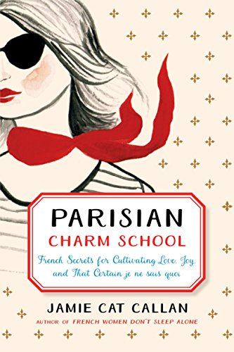Parisian Charm School: French Secrets for Cultivating Love, Joy, and That Certain je ne sais quoi by TarcherPerigee