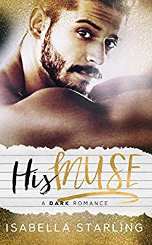 His Muse: A Dark Alpha Bad Boy Romance by [Starling, Isabella]