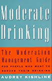 Moderate Drinking: The Moderation Management (TM) Guide for People Who Want to Reduce Their Drinking