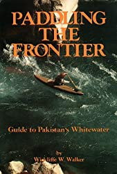 Paddling The Frontier (Guide to Pakistan's Whitewater)