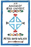 An Amazingly Kind Universe, Peter Wilder, 1490520937