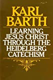 Learning Jesus Christ Through the Heidelberg Catechism, Karl Barth, 0802818935