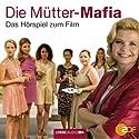 Die Mütter-Mafia: Das Hörspiel zum ZDF-Fernsehfilm Hörspiel von Kerstin Gier Gesprochen von: Annette Frier