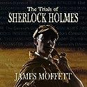 The Trials of Sherlock Holmes Hörbuch von James Moffett Gesprochen von: Alexander Clifford
