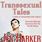 Transsexual Tales: Transgendered Erotic Romance Collection   Jen Harker