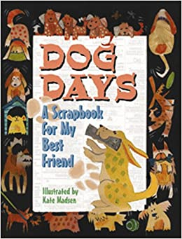 dog days a scrapbook for my best friend kate madsen 9780879058951