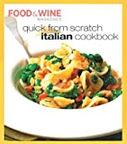 Quick from Scratch Italian Cookbook, Food and Wine Magazine Staff and Sterling Publishing Company Staff, 0916103927