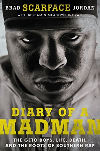Diary of a Madman: The Geto Boys, Life, Death, and the Roots of Southern Rap by Brad
