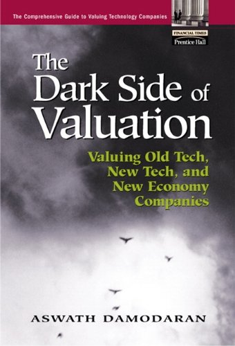 The Dark Side of Valuation: Valuing Old Tech, New Tech, and New Economy Companies pdf epub