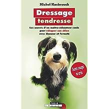Dressage tendresse: Les secrets d'un maître-éducateur canin pour éduquer son chien avec douceur et fermeté (Poche) (French Edition)