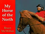 My Horse of the North, Bruce McMillan, 0590972057
