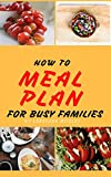 How To Meal Plan: A Step by Step Guide for Busy Families