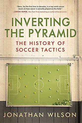 Inverting The Pyramid: The History of Soccer Tactics cover