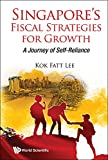 img - for Singapore's Fiscal Strategies For Growth: A Journey Of Self-reliance book / textbook / text book