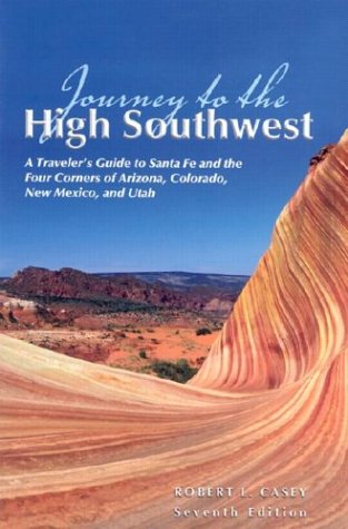 Journey to the High Southwest, 7th: A Traveler's Guide to Santa Fe and the Four Corners of Arizona, Colorado, New Mexico, and Utah