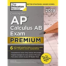 Cracking the AP Calculus AB Exam 2019, Premium Edition: 6 Practice Tests + Complete Content Review